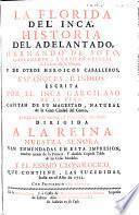 La Florida del Inca. Historia del adelantado Hernando de Soto ... y de otros heroicos caballeros, espanoles, e indios. Escrita Por el Inca Carcilaso De La Vega, ... Van enmendadas en esta impresion, muchas erratas de la primera ... Y el ensajo cronologico, que contiene, las sucedidas hasta en el ano de 1722