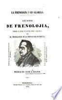 La Frenolojı́a i sus glorias. Lecciones de frenolojı́a, ilustradas con profusion de auténticos retratos i otros diseños
