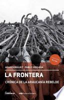 La Frontera. Crónica de la Araucanía rebelde