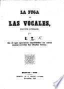 La Fuga de las Vocales, juguete literario. Por E. T. [i.e. E. Tamarit.] En el que aparecen suprimidas en otras tantas novelas las citadas letras