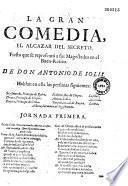 La Gran comedia. El Alcazar del secreto. Fiesta que se representó a sus Magestades en el Buen-Retiro. De Don Antonio de Solis...