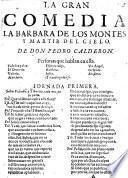 La gran comedia la Barbara de los montes y martir del cielo. De don Pedro Calderon
