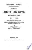 La Guerra a muerte. Memoria sobre las últimas campañas de la independencia de Chile, 1819-1824, etc