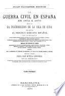 La Guerra civil en España de 1872 á 76 seguida de la Insurreccion de la Isla de Cuba... con las biografías de los principales personajes que han intervenido en la accion... adornada con profusion de láminas... escrita con la colaboracion de diferentes corresponsales... Ordenada y dirigida por D. Juan Botella Carbonell