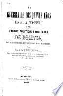 La guerra de los quince años en el Alto-Perú, o sea, Fastos políticos i militares de Bolivia