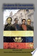La guerra de los supremos (1839-1842) Autores varios