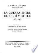 La guerra entre el Perú y Chile 1879-1883