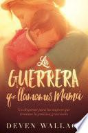 La guerrera que llamamos mamá / The Warrior We Call Mom