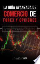 La Guía Avanzada de Comercio de Forex y Opciones