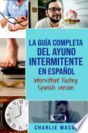 La guía completa del ayuno intermitente en Español/ The Complete Guide To Intermittent Fasting In Spanish