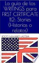 La guía de los WRITINGS para FIRST CERTIFICATE B2: Stories (Historias o relatos)