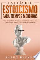 La Guía del Estoicismo para Tiempos Modernos