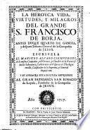La heroica vida, virtudes y milagros de S. Francesco de Borja ... tercero general de la compania de Jesus. 2. impression
