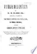 La Hija del Crimen; o, la Loia. Drama politico, en tres actos en prosa, etc