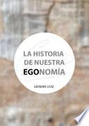 La historia de nuestra EGOnomía