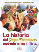 La historia del Papa Francisco contada por niños