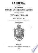 La Iberia. Memoria sobre la conveniencia de la union pacífica y legal de Portugal y España ... Cuarta edicion