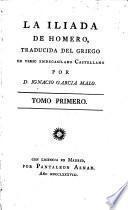 La Iliada De Homero, Traducida Del Griego En Verso Endecasilabo Castellano por D. Ignacio Garcia Malo