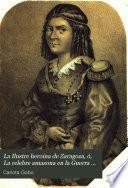La Ilustre heroina de Zaragoza, ó, La celebre amazona en la Guerra de la Independencia