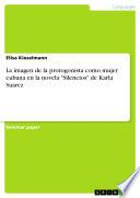 La imagen de la protogonista como mujer cubana en la novela Silencios de Karla Suarez