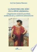 La industria del sexo en la época romana: categorización social de la prostituta, medidas fiscales y control de la administración.