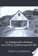 La inmigración alemana en el Perú: [without special title