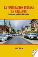 La inmigración hispana en Hazleton: Resistencia, cambios e integración (Spanish Edition)