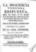La inocencia vindicada. Respuesta que el Rmo. P. Fr. Juan de la Anunciacion ... dió a un papel anonymo contra el libro de la Vida Interior que de si escribió ... Juan de Palafox y Mendoza, etc