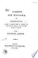 La Inquisicion sin máscara, o, Disertacion en que se prueban hasta la evidencia los vicios de este tribunal y la necesidad de que se suprima