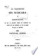 La Inquisición sin máscara, ó disertación, en que se prueban hasta la evidencia los vicios de este tribunal, y la necesidad de que se suprima