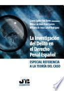 La Investigación del Delito en el Derecho Penal Español