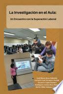 La Investigación En El Aula: Un Encuentro Con La Superación Laboral