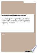 La justicia penal negociada - Un análisis comparativo entre los procesos penales español y peruano