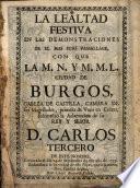 La Lealtad festiva en las demostraciones de el mas fino vassallage con que la Ciudad de Burgos solemnizó la aclamación de su Rey D. Carlos III