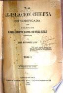 La lejislacion chilena no codificada, o sea Coleccion de leyes i decretos vijentes i de interes jeneral ordenada