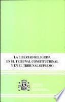 La libertad religiosa en el Tribunal Constitucional y en el Tribunal Supremo : (1979-2004)