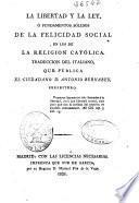 La libertad y la ley ó Fundamentos sólidos de la felicidad social en los de la religión católica