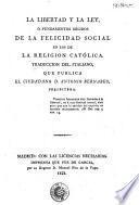 La Libertad y la ley, ó, Fundamentos sólidos de la felicidad social en los de la religion católica