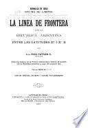 La linea de frontera con la República Arjentina entre las latitudes 270 I 310 S. (Repúbl. de Chile, Oficina de límites).