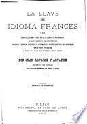 La llave del idioma Francès ò sea sencillisimo guìa de la lengua Francesa