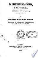 La Mansión del crimen, ó la Víctima. Comedia en un acto, traducida del francés [of J. B. Rosier] por don Manuel Bretón de los Herreros, etc