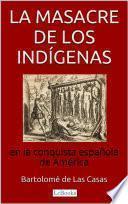 La Masacre de los Indígenas en la Conquista Española de América