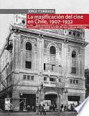 La masificación del cine en Chile, 1907-1932