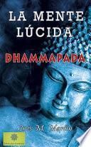 La Mente Lúcida. Dhammapada