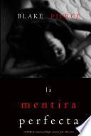 La Mentira Perfecta (Un Thriller de Suspense Psicológico con Jessie Hunt—Libro Cinco)