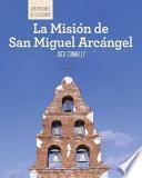 La Misión de San Miguel Arcángel (Discovering Mission San Miguel Arcángel)