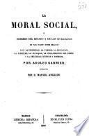 La moral social ó deberes del Estado y de los ciudadanos en todo cuanto tiene relación con la propiedad, la familia, la educación, la libertad, la igualdad, la organización del poder y la seguridad interior y exterior