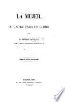 La Mujer. Apuntes para un libro ... [With a preface by Ramon de Campoamor y Campoosorio.] Segunda edicion aumentada
