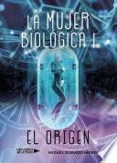 La mujer biológica I - El Origen