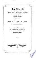 La Mujer en el siglo diez y nueve, hojas de un libro ... precedidas de un prólogo por D. M. Cañete